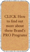 CLICK Here to find out more about these Brand's PRO Programs